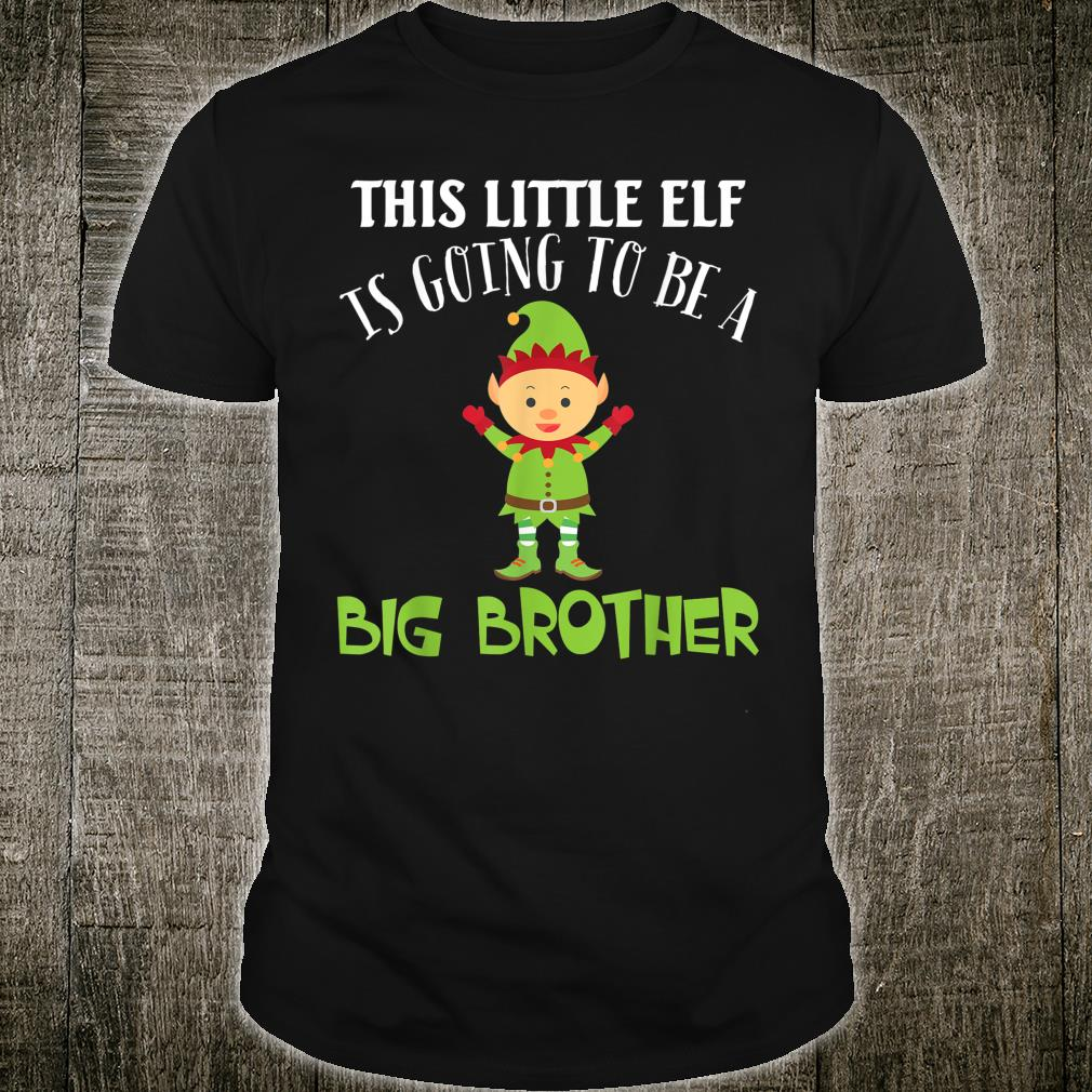 This Little Elf Is Going To Be A Big Brother Christmas Merry Shirt