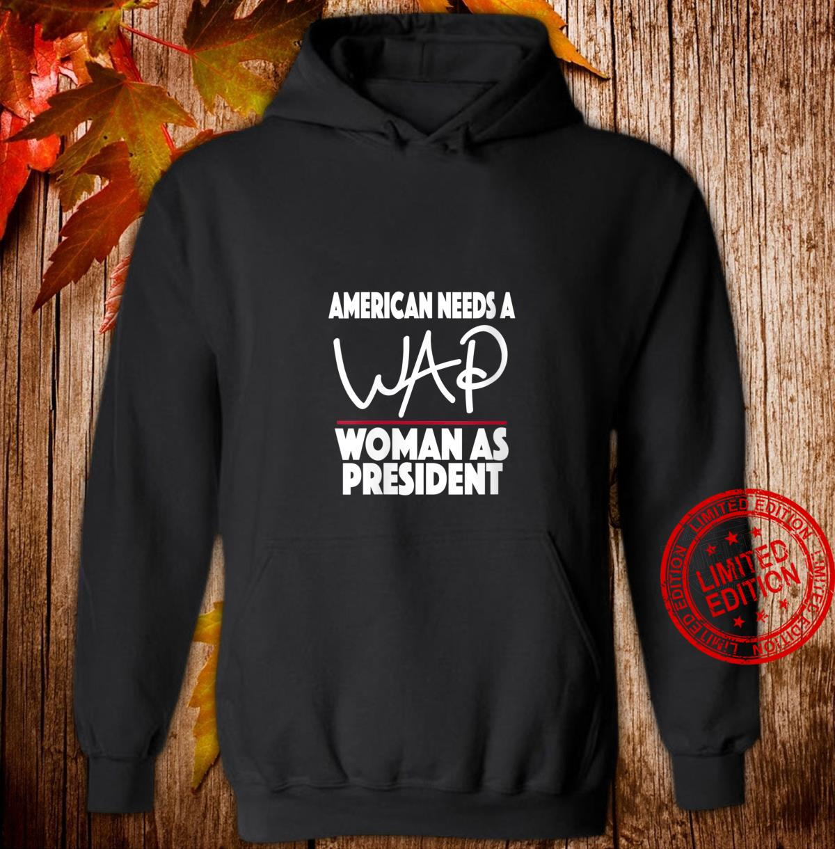 Womens America Needs a WAP as President Campaign Shirt hoodie