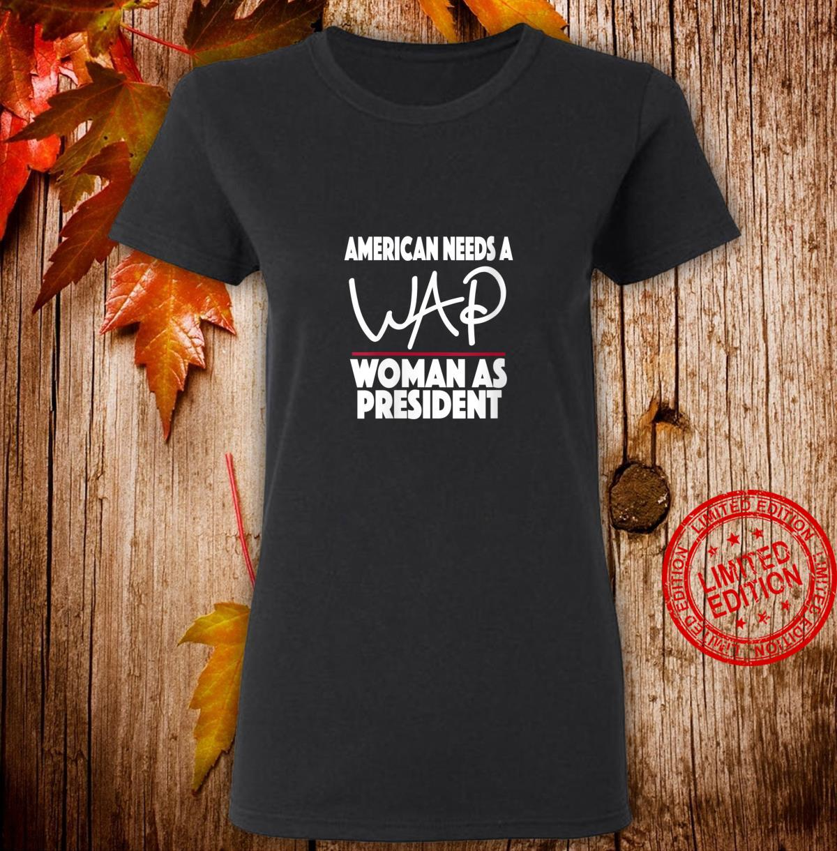 Womens America Needs a WAP as President Campaign Shirt ladies tee