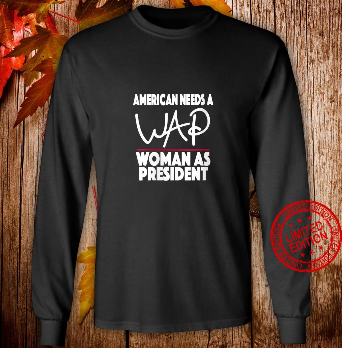 Womens America Needs a WAP as President Campaign Shirt long sleeved